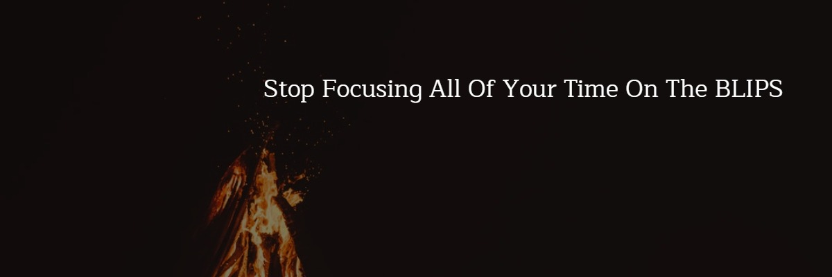 Stop Focusing All Of Your Time On The Little Things