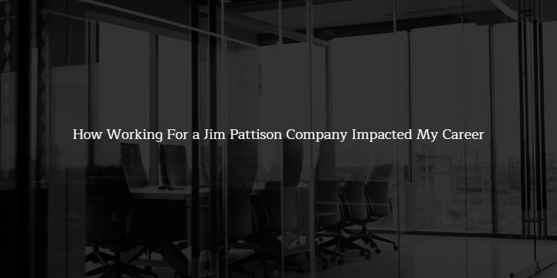 How Working For a Jim Pattison Company Impacted My Career