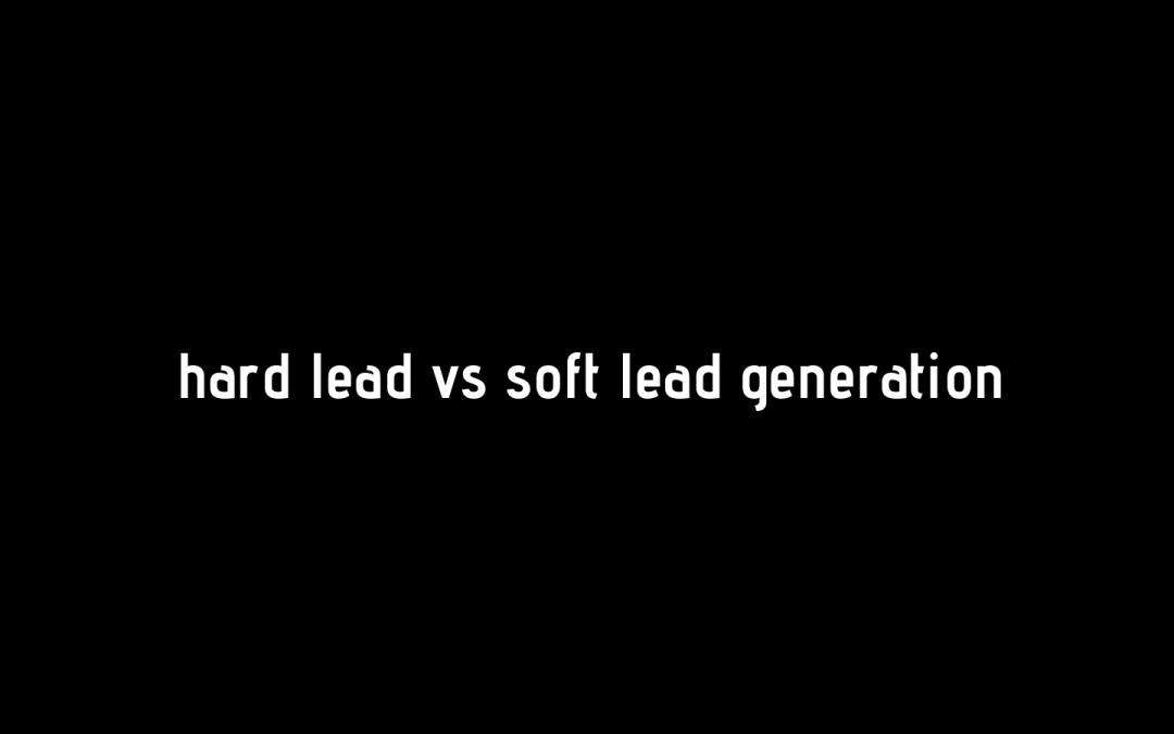 Hard Leads vs Soft Leads
