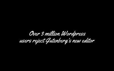 Over 3 million wordpress users reject Gutenberg's new editor