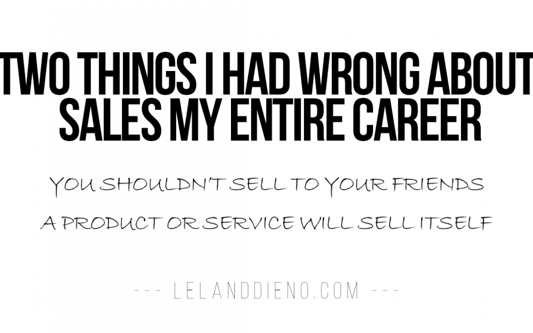 Two Things I Had Wrong About Sales Almost All Of My Career