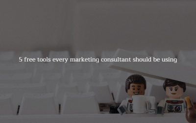5 Free Tools That Every Marketing Consultant Should Be Using