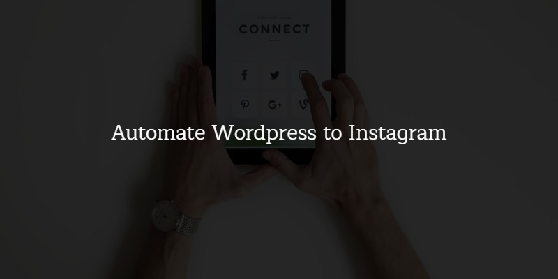 How To Automatically Post WordPress Posts on Instagram
